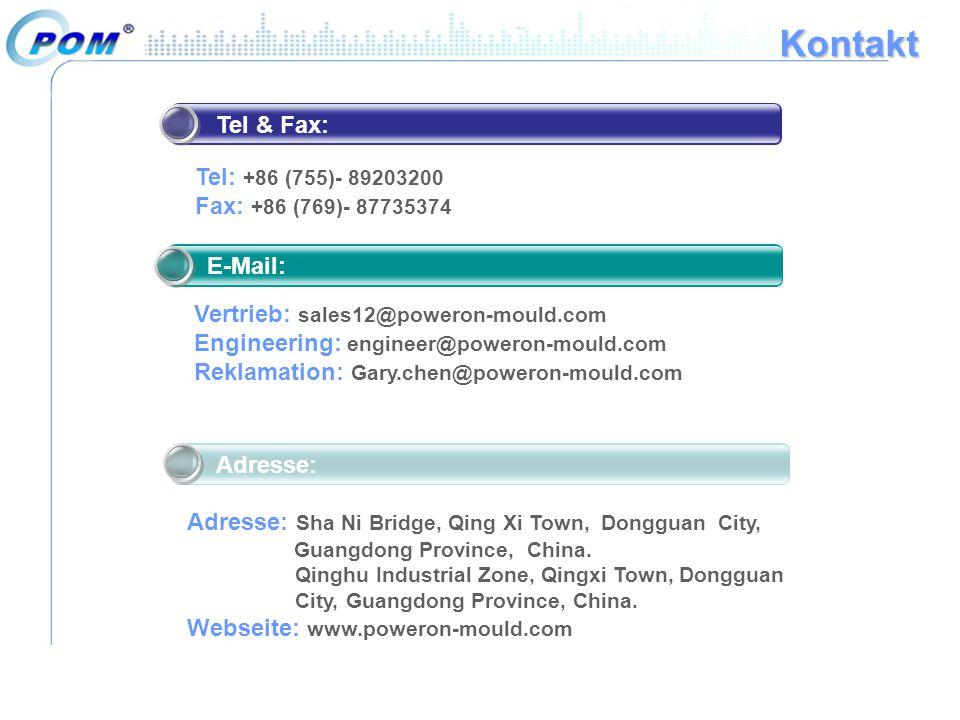 Kontakt E-Mail: Vertrieb: sales12@poweron-mould.com Engineering: engineer@poweron-mould.com Reklamation: Gary.chen@poweron-mould.com Tel & Fax: Tel: +86 (755)- 89203200 Fax: +86 (769)- 87735374 Adresse: Sha Ni Bridge, Qing Xi Town, Dongguan City, Guangdong Province, China.