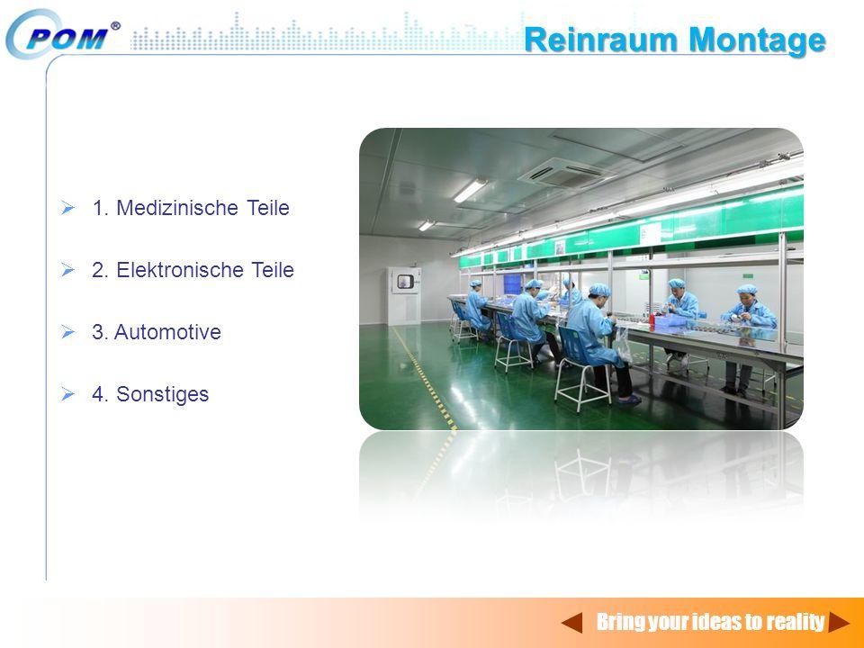 Bring your ideas to reality  1. Medizinische Teile  2. Elektronische Teile  3. Automotive  4. Sonstiges Reinraum Montage