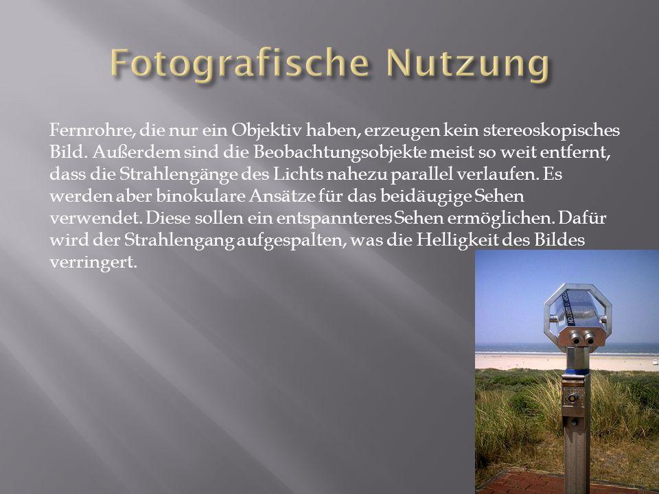Fernrohre, die nur ein Objektiv haben, erzeugen kein stereoskopisches Bild. Außerdem sind die Beobachtungsobjekte meist so weit entfernt, dass die Str