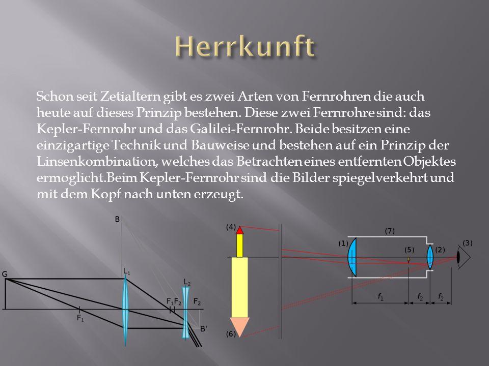 Schon seit Zetialtern gibt es zwei Arten von Fernrohren die auch heute auf dieses Prinzip bestehen. Diese zwei Fernrohre sind: das Kepler-Fernrohr und