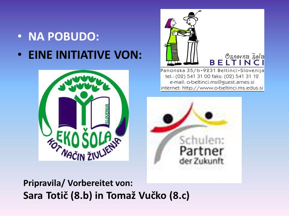 NA POBUDO: EINE INITIATIVE VON: Pripravila/ Vorbereitet von: Sara Totič (8.b) in Tomaž Vučko (8.c)