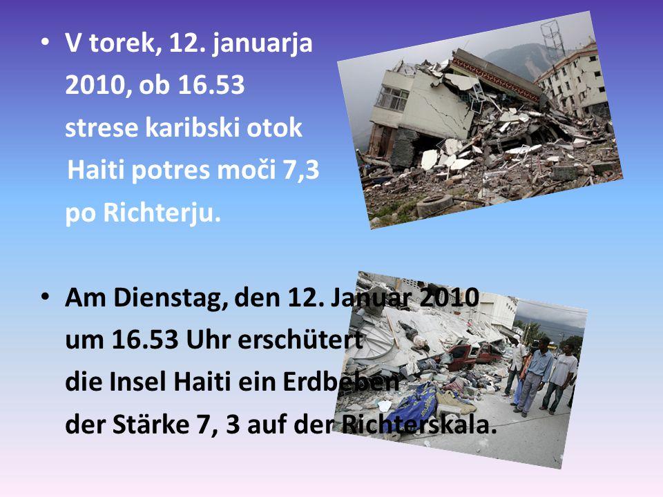 V torek, 12. januarja 2010, ob 16.53 strese karibski otok Haiti potres moči 7,3 po Richterju.