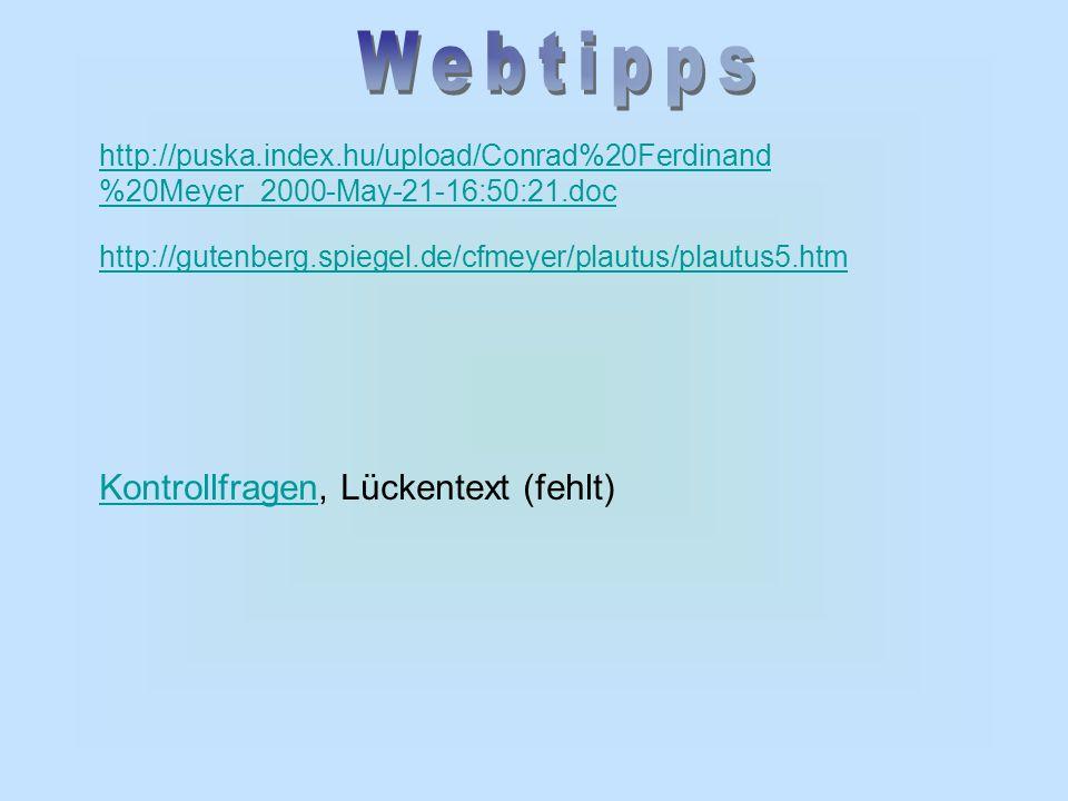 http://puska.index.hu/upload/Conrad%20Ferdinand %20Meyer_2000-May-21-16:50:21.doc http://gutenberg.spiegel.de/cfmeyer/plautus/plautus5.htm Kontrollfra