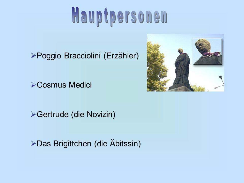  Poggio Bracciolini (Erzähler)  Cosmus Medici  Gertrude (die Novizin)  Das Brigittchen (die Äbitssin)