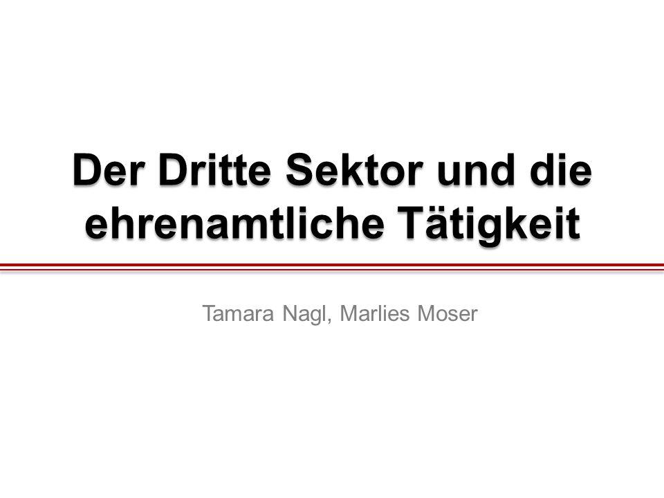 Der Dritte Sektor und die ehrenamtliche Tätigkeit Tamara Nagl, Marlies Moser