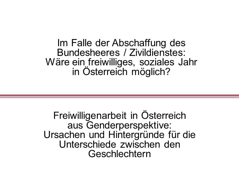Freiwilligenarbeit in Österreich aus Genderperspektive: Ursachen und Hintergründe für die Unterschiede zwischen den Geschlechtern Im Falle der Abschaffung des Bundesheeres / Zivildienstes: Wäre ein freiwilliges, soziales Jahr in Österreich möglich?