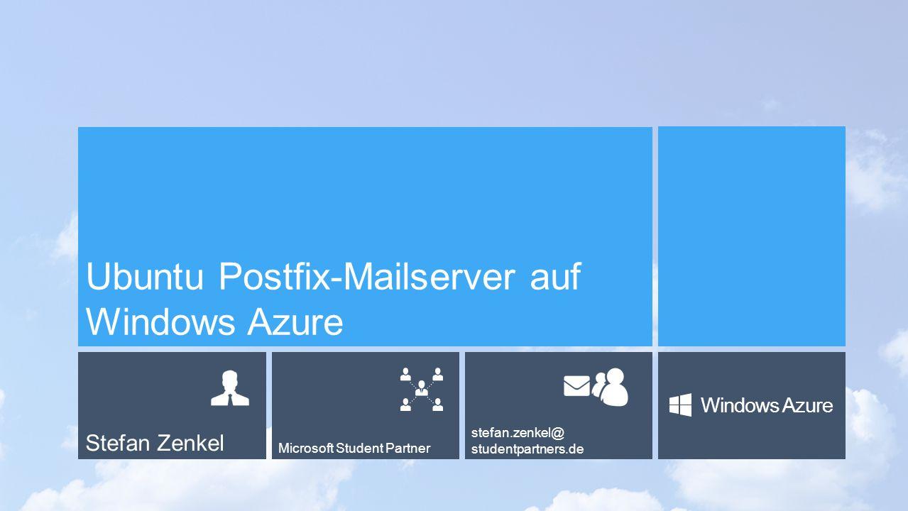 Stefan Zenkel Microsoft Student Partner stefan.zenkel@ studentpartners.de Windows Azure Ubuntu Postfix-Mailserver auf Windows Azure
