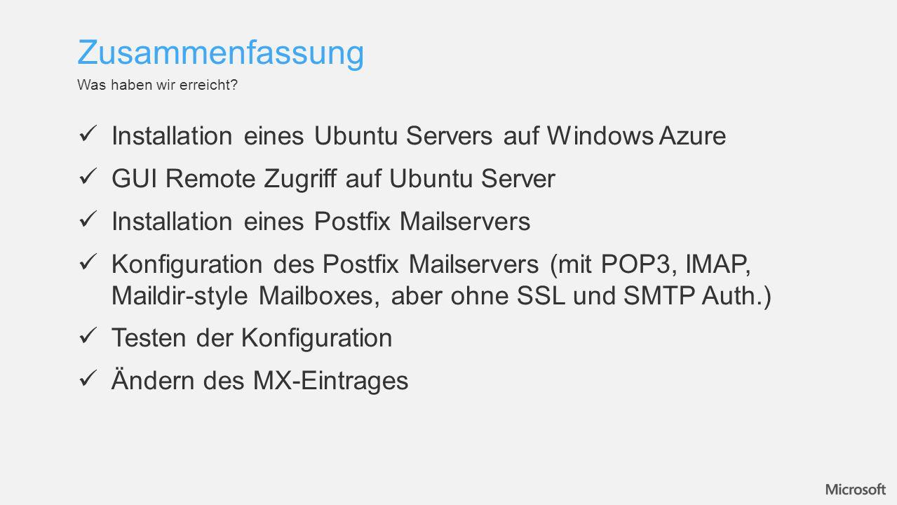 Installation eines Ubuntu Servers auf Windows Azure GUI Remote Zugriff auf Ubuntu Server Installation eines Postfix Mailservers Konfiguration des Post