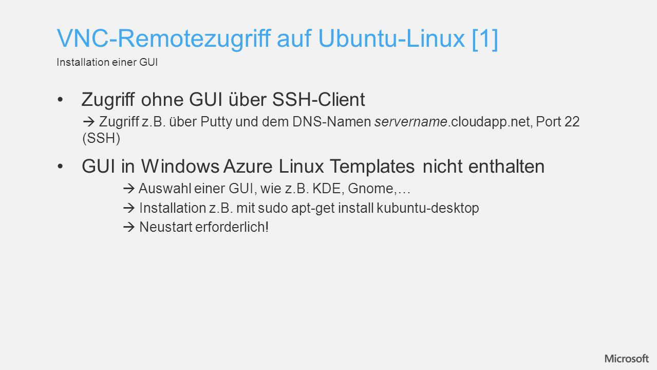Standardmäßig alle Ports (bis auf SSH-Port 22) in Windows Azure geschlossen  Öffnen der Ports über Endpoints in den Details der virtuellen Maschine im Windows Azure Portal (für VNC-Server: Port 590x, wobei 0 der erste freizugebende Desktop ist) Installation eines beliebigen VNC-Servers in der Ubuntu Maschine über Terminal  Installation z.B.
