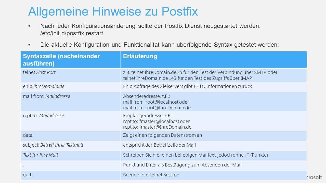Nach jeder Konfigurationsänderung sollte der Postfix Dienst neugestartet werden: /etc/init.d/postfix restart Die aktuelle Konfiguration und Funktional