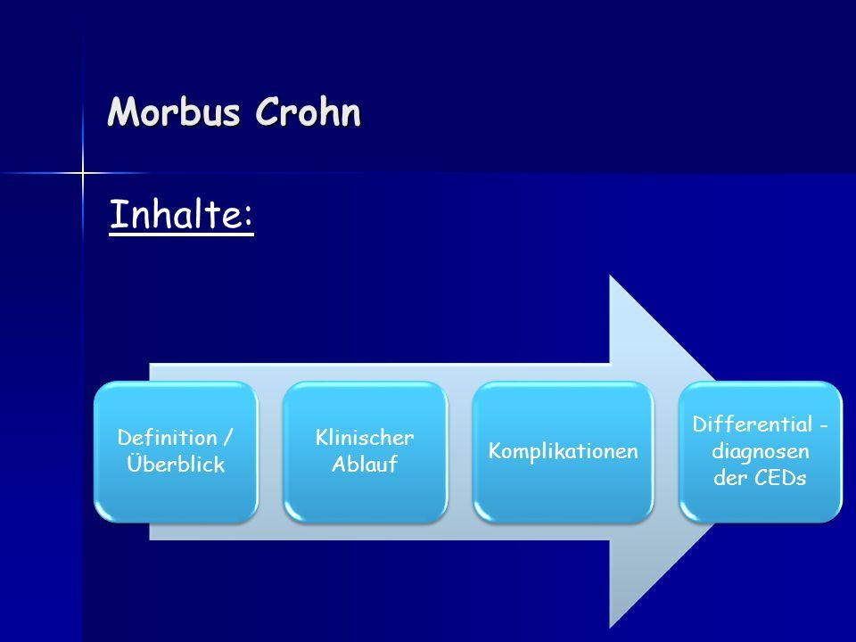 Morbus Crohn Diskontinuierlich segmental auftretende Entzündung auch der tiefen Wandschichten des gesamten GI-Traktes mit häufiger Lokalisation im terminalen Ileum und proximalen Kolon.