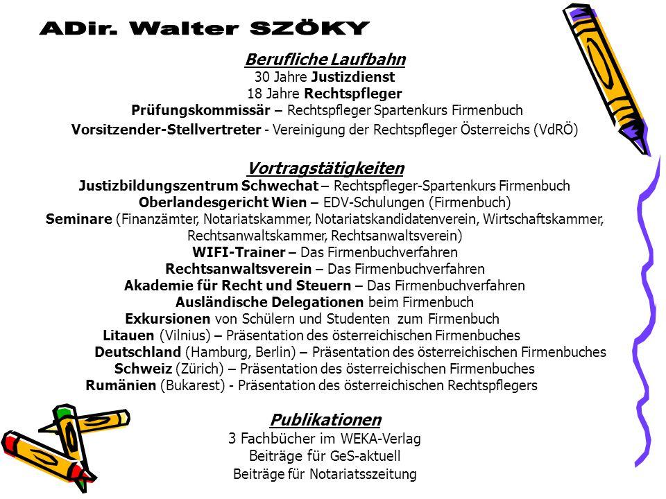Berufliche Laufbahn 30 Jahre Justizdienst 18 Jahre Rechtspfleger Prüfungskommissär – Rechtspfleger Spartenkurs Firmenbuch Vorsitzender-Stellvertreter