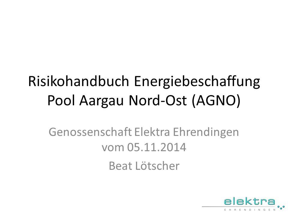 Risikohandbuch Energiebeschaffung Pool Aargau Nord-Ost (AGNO) Genossenschaft Elektra Ehrendingen vom 05.11.2014 Beat Lötscher