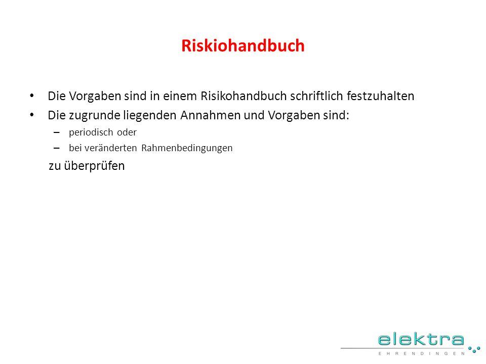 Riskiohandbuch Die Vorgaben sind in einem Risikohandbuch schriftlich festzuhalten Die zugrunde liegenden Annahmen und Vorgaben sind: – periodisch oder