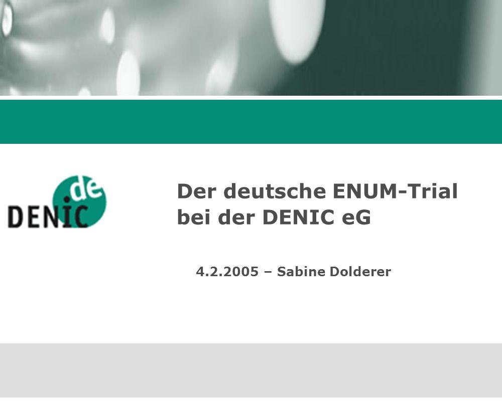 Der deutsche ENUM-Trial bei der DENIC eG 4.2.2005 – Sabine Dolderer