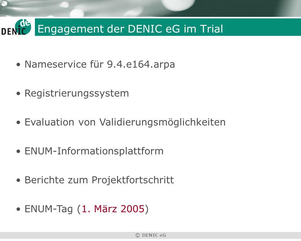 © DENIC eG Engagement der DENIC eG im Trial Nameservice für 9.4.e164.arpa Registrierungssystem Evaluation von Validierungsmöglichkeiten ENUM-Informationsplattform Berichte zum Projektfortschritt ENUM-Tag (1.