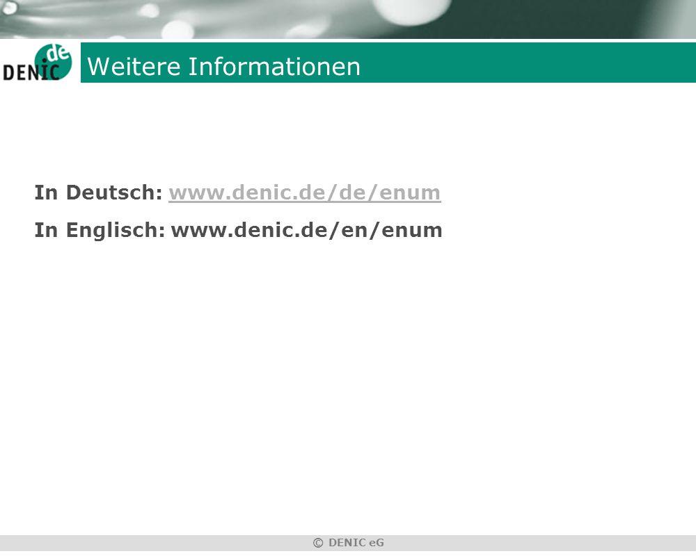 © DENIC eG Weitere Informationen In Deutsch: www.denic.de/de/enumwww.denic.de/de/enum In Englisch: www.denic.de/en/enum