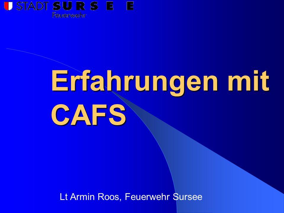 Erfahrungen mit CAFS Lt Armin Roos, Feuerwehr Sursee