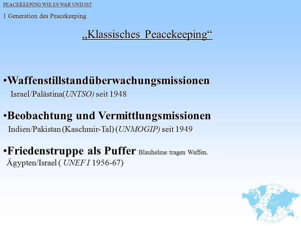 """1 Generation des Peacekeeping """"Klassisches Peacekeeping"""" """"Klassisches Peacekeeping"""" WaffenstillstandüberwachungsmissionenWaffenstillstandüberwachungsm"""
