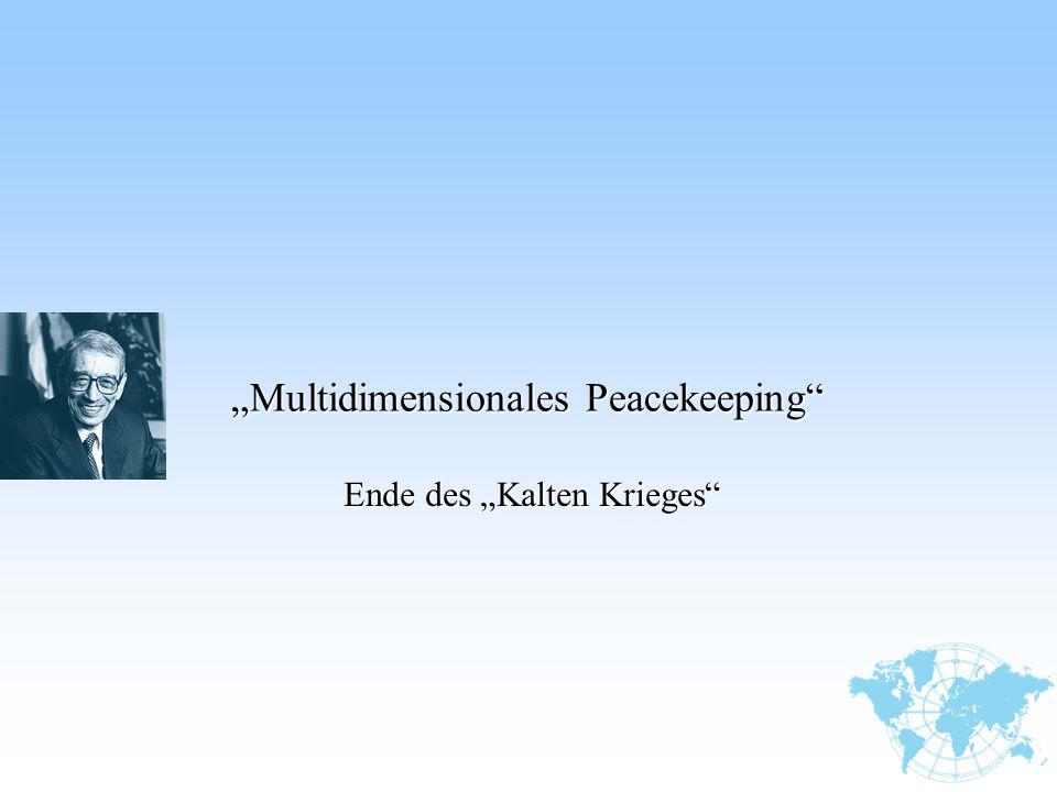 """""""Multidimensionales Peacekeeping"""" Ende des """"Kalten Krieges"""" Ende des """"Kalten Krieges"""""""