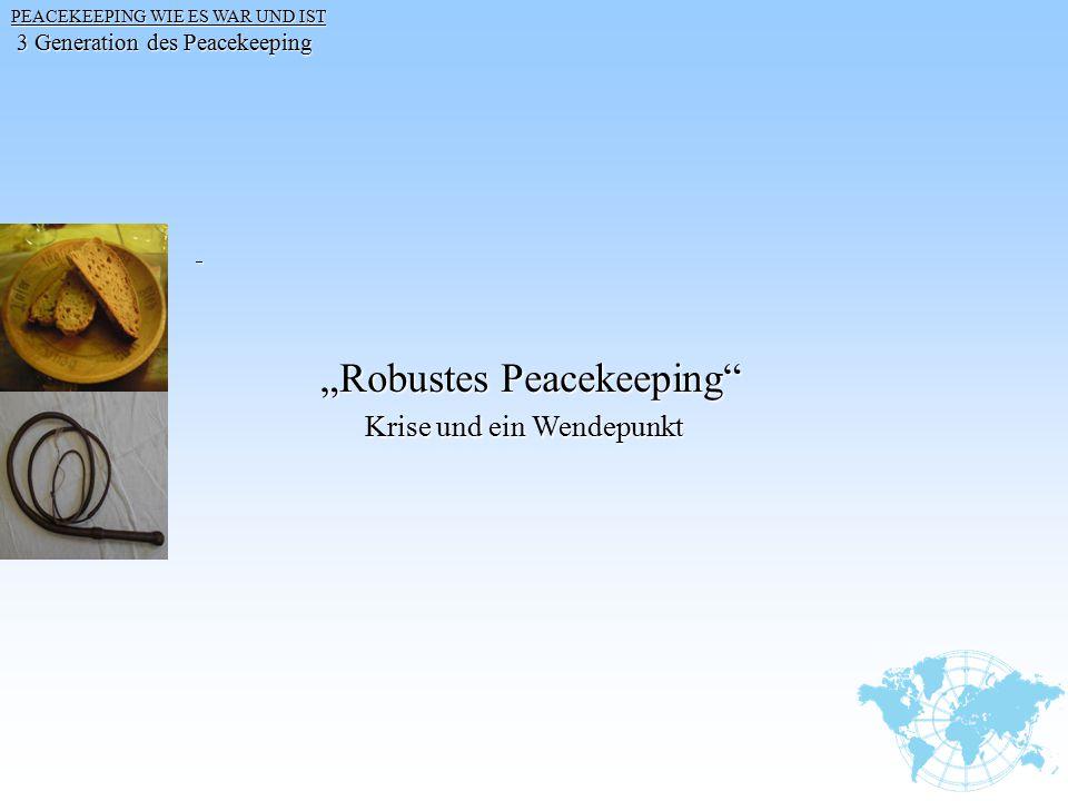 """Robustes Peacekeeping"" ""Robustes Peacekeeping"" PEACEKEEPING WIE ES WAR UND IST PEACEKEEPING WIE ES WAR UND IST 3 Generation des Peacekeeping 3 Genera"
