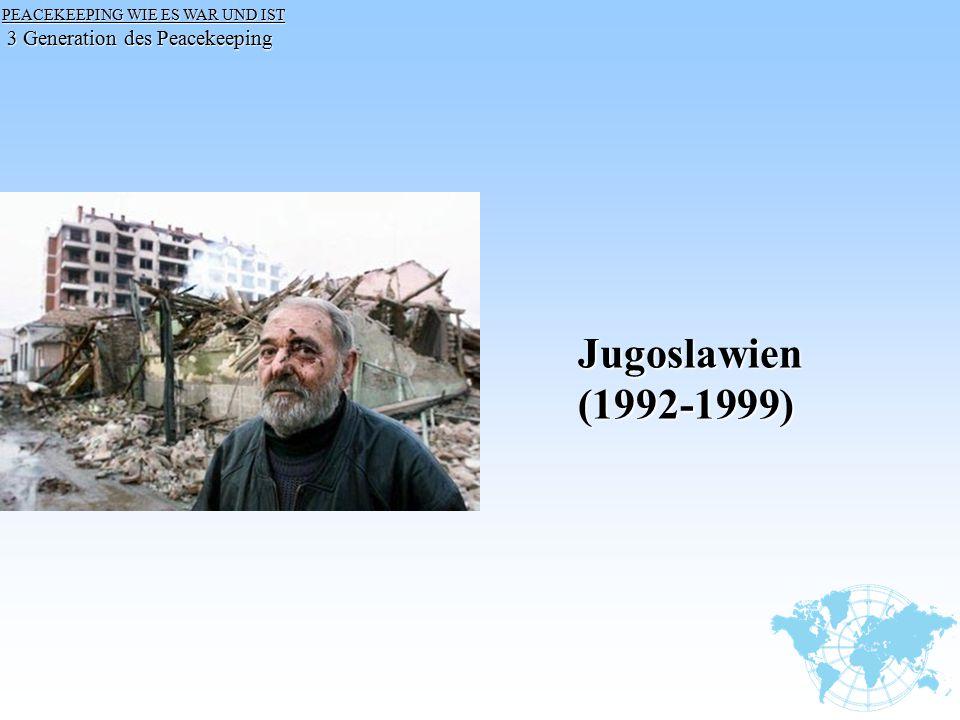 PEACEKEEPING WIE ES WAR UND IST PEACEKEEPING WIE ES WAR UND IST 3 Generation des Peacekeeping 3 Generation des PeacekeepingJugoslawien(1992-1999)