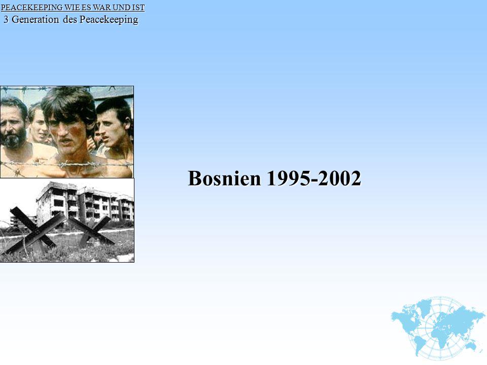 PEACEKEEPING WIE ES WAR UND IST PEACEKEEPING WIE ES WAR UND IST 3 Generation des Peacekeeping 3 Generation des Peacekeeping Bosnien 1995-2002