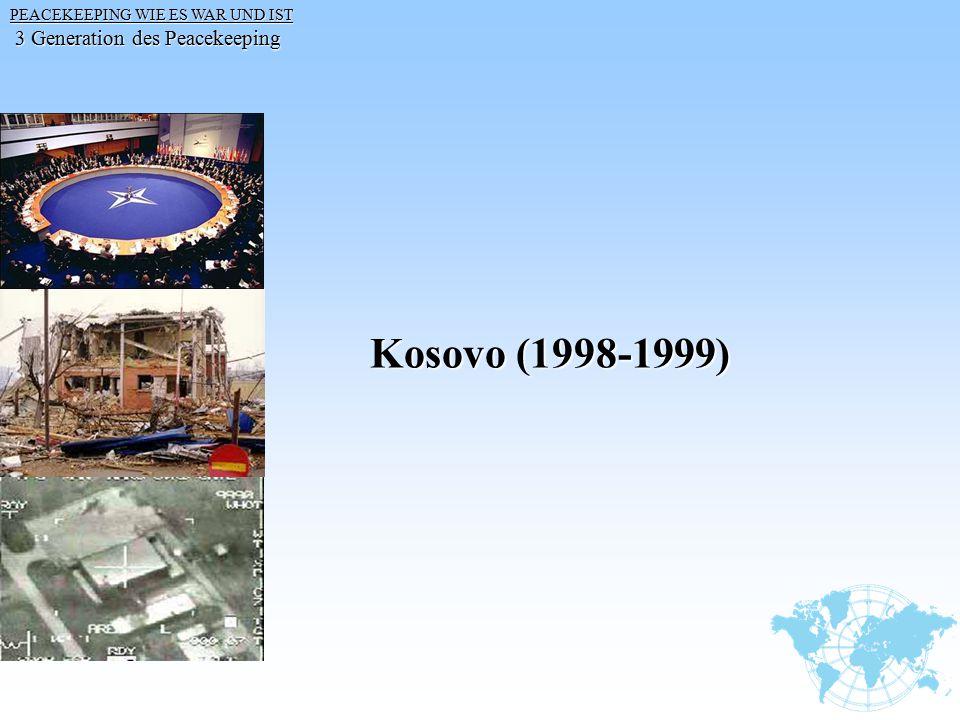 PEACEKEEPING WIE ES WAR UND IST PEACEKEEPING WIE ES WAR UND IST 3 Generation des Peacekeeping 3 Generation des Peacekeeping Kosovo (1998-1999)