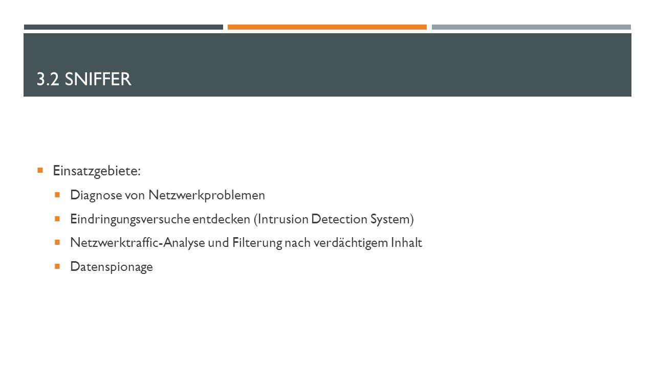 3.2 SNIFFER  Einsatzgebiete:  Diagnose von Netzwerkproblemen  Eindringungsversuche entdecken (Intrusion Detection System)  Netzwerktraffic-Analyse