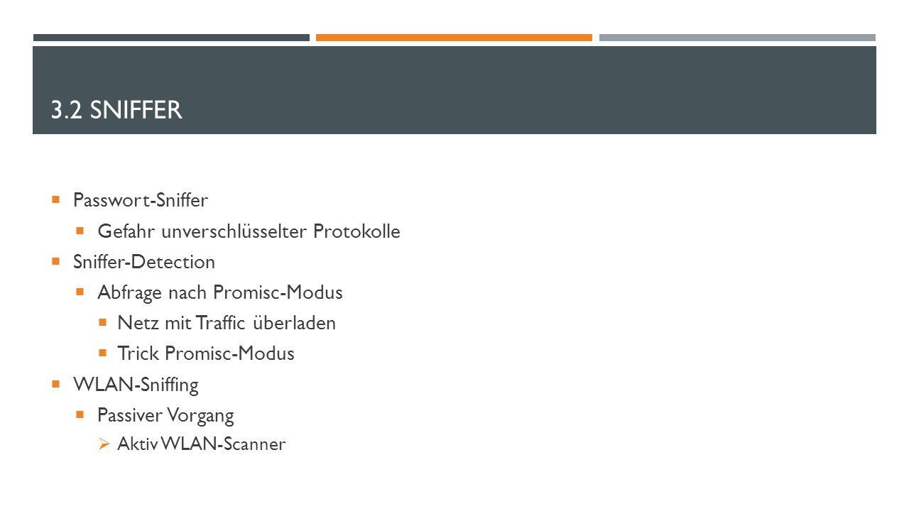 3.2 SNIFFER  Passwort-Sniffer  Gefahr unverschlüsselter Protokolle  Sniffer-Detection  Abfrage nach Promisc-Modus  Netz mit Traffic überladen  T