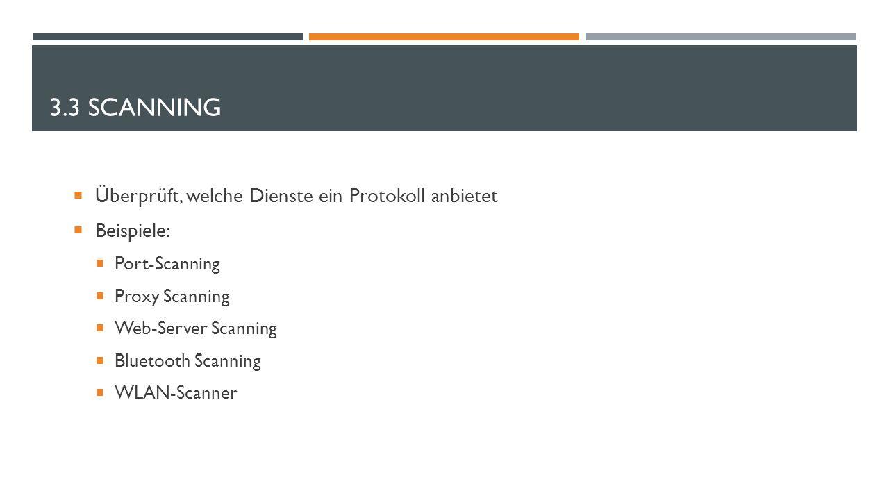 3.3 SCANNING  Überprüft, welche Dienste ein Protokoll anbietet  Beispiele:  Port-Scanning  Proxy Scanning  Web-Server Scanning  Bluetooth Scanni