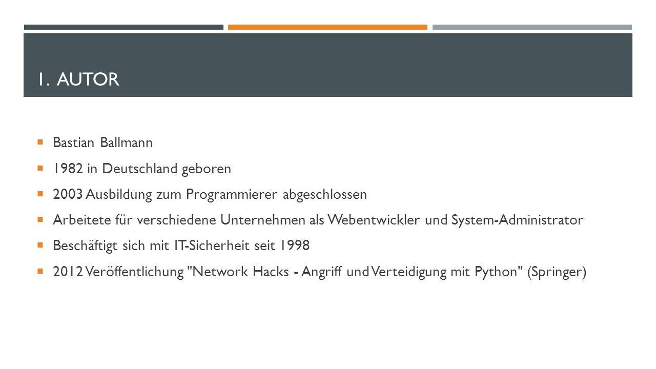 1. AUTOR  Bastian Ballmann  1982 in Deutschland geboren  2003 Ausbildung zum Programmierer abgeschlossen  Arbeitete für verschiedene Unternehmen a