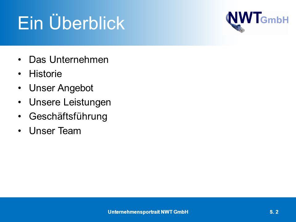 Ein Überblick Das Unternehmen Historie Unser Angebot Unsere Leistungen Geschäftsführung Unser Team Unternehmensportrait NWT GmbHS. 2