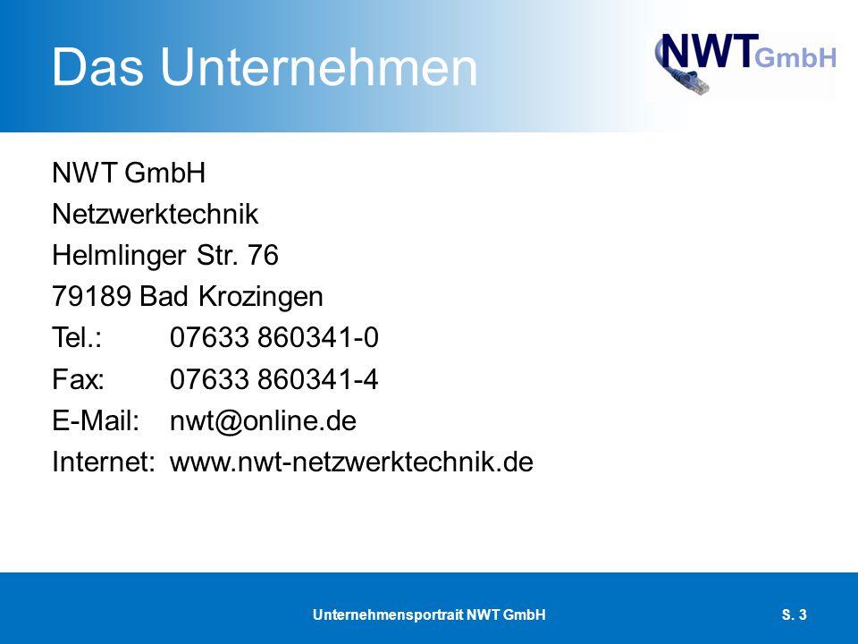 Das Unternehmen NWT GmbH Netzwerktechnik Helmlinger Str. 76 79189 Bad Krozingen Tel.: 07633 860341-0 Fax:07633 860341-4 E-Mail:nwt@online.de Internet: