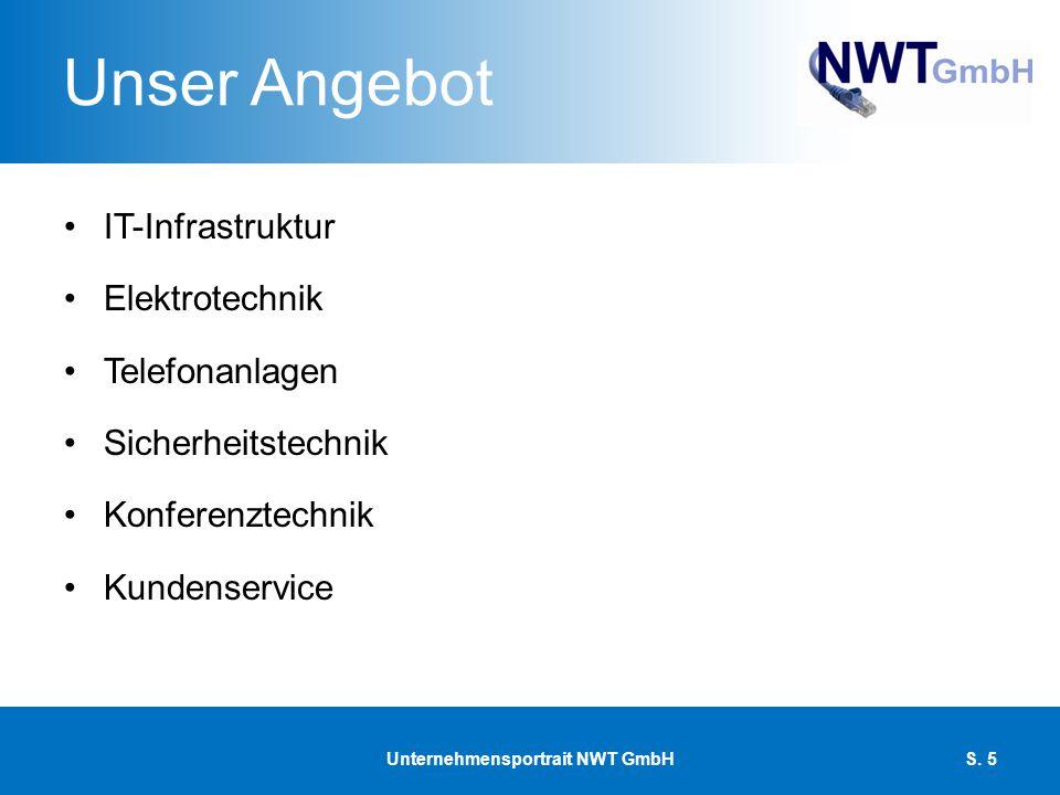 Unser Angebot IT-Infrastruktur Elektrotechnik Telefonanlagen Sicherheitstechnik Konferenztechnik Kundenservice Unternehmensportrait NWT GmbHS. 5