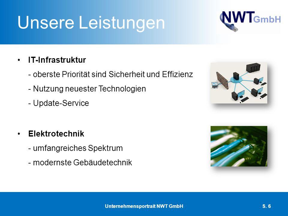 Unsere Leistungen Telefonanlagen - Installation von Kommunikationsanlagen - Programmierung von internen Schaltungen Sicherheitstechnik - Videoüberwachung - Alarmanlagen - Zutrittskontrollsysteme Unternehmensportrait NWT GmbHS.