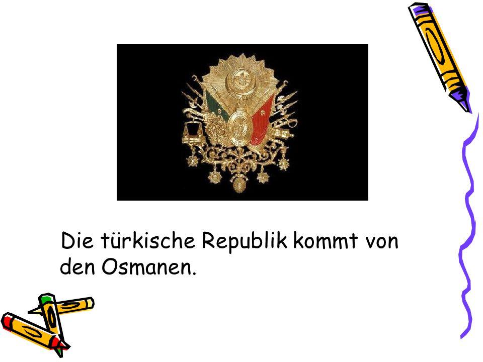 Die türkische Republik kommt von den Osmanen.