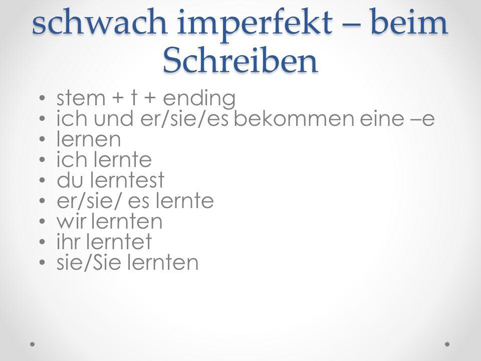 schwache Verben sind immer schwach Ich habe Deutsch gelernt.