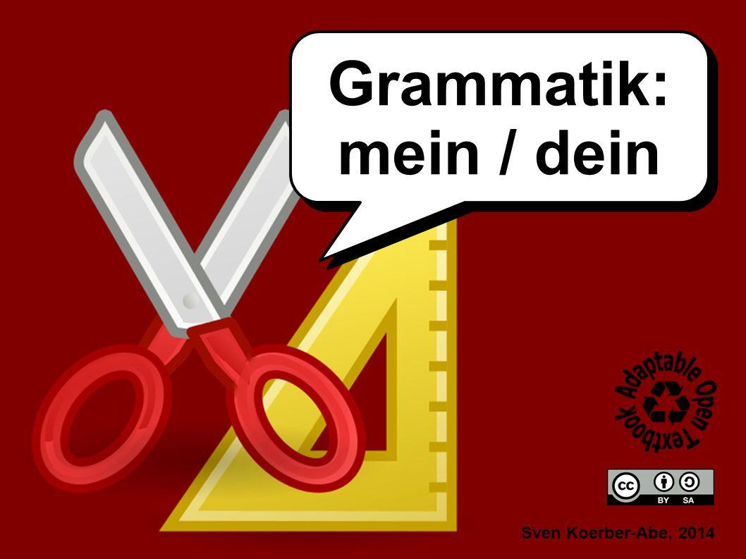 Sven Koerber-Abe, 2014 Grammatik: mein / dein Grammatik: mein / dein