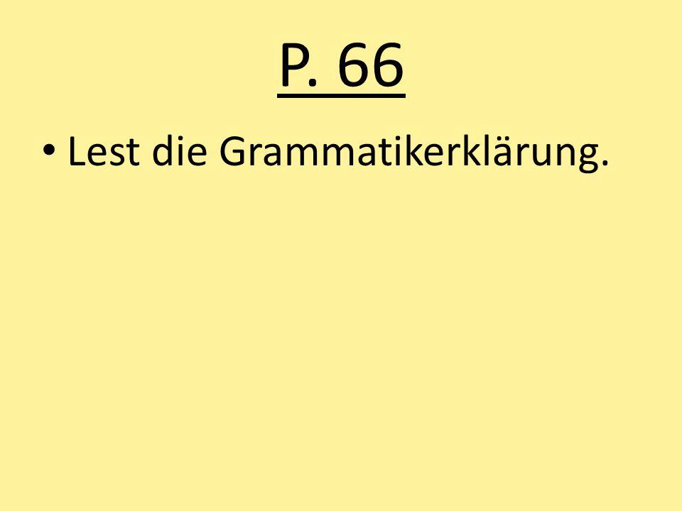 P. 66 Lest die Grammatikerklärung.