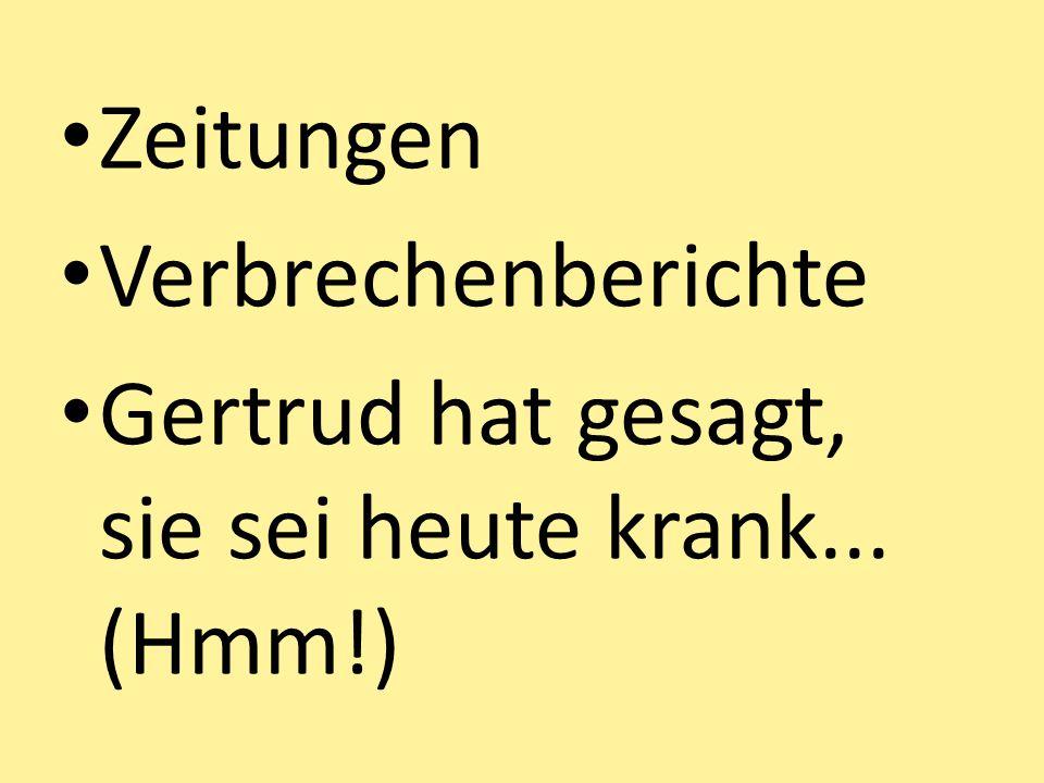 Zeitungen Verbrechenberichte Gertrud hat gesagt, sie sei heute krank... (Hmm!)