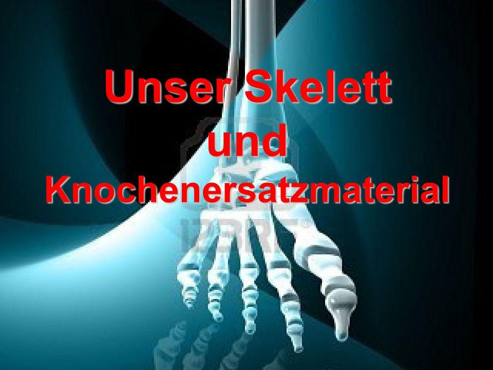 Unser Skelett und Knochenersatzmaterial