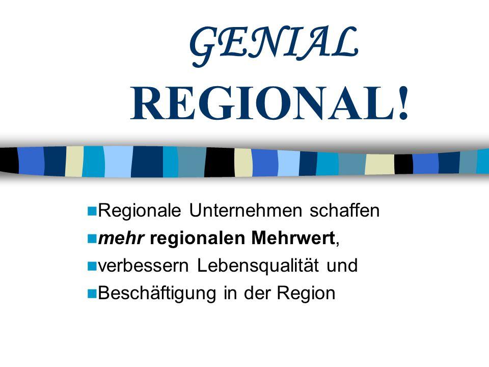 GENIAL REGIONAL! Regionale Unternehmen schaffen mehr regionalen Mehrwert, verbessern Lebensqualität und Beschäftigung in der Region