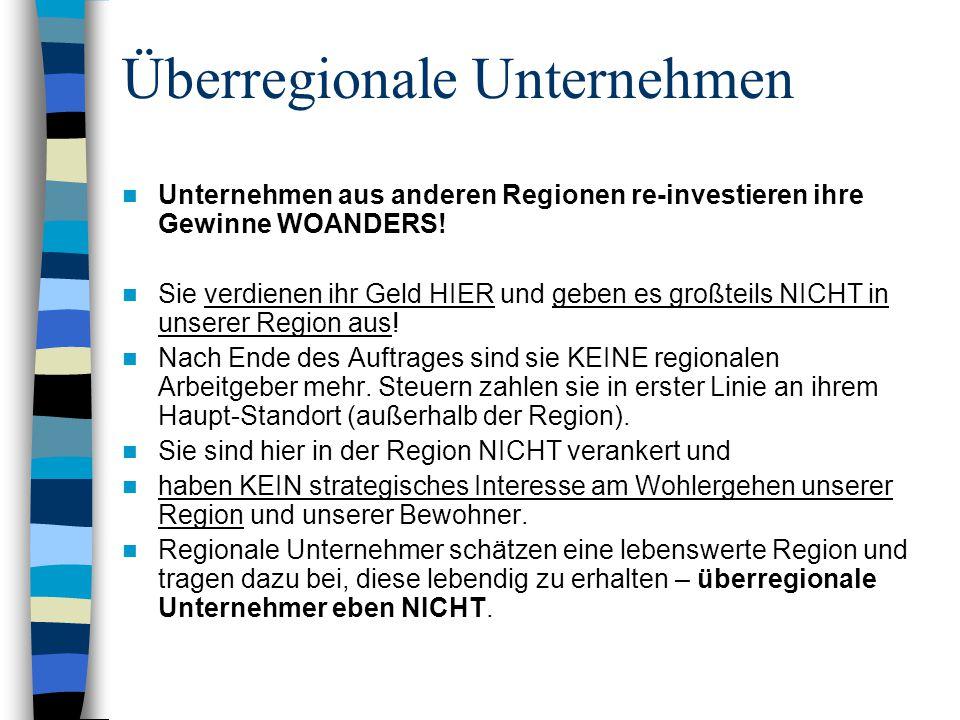 Überregionale Unternehmen Unternehmen aus anderen Regionen re-investieren ihre Gewinne WOANDERS! Sie verdienen ihr Geld HIER und geben es großteils NI