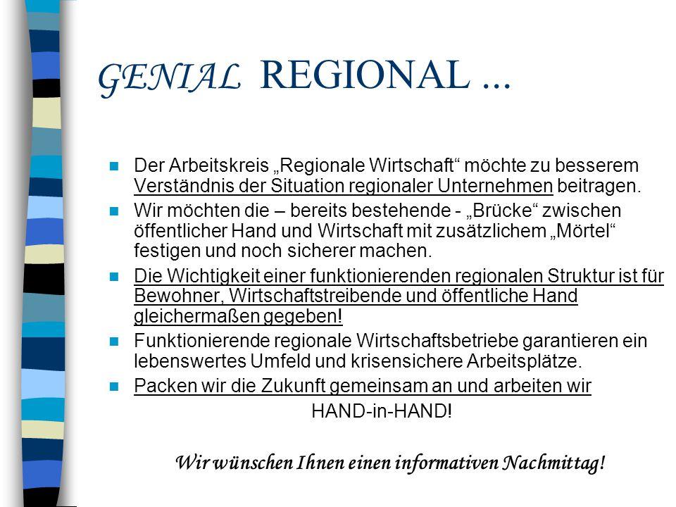 """GENIAL REGIONAL... Der Arbeitskreis """"Regionale Wirtschaft"""" möchte zu besserem Verständnis der Situation regionaler Unternehmen beitragen. Wir möchten"""