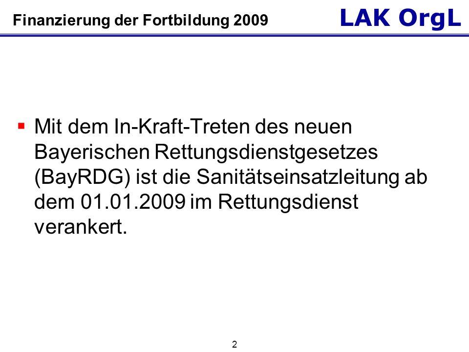 LAK OrgL 2 Finanzierung der Fortbildung 2009  Mit dem In-Kraft-Treten des neuen Bayerischen Rettungsdienstgesetzes (BayRDG) ist die Sanitätseinsatzleitung ab dem 01.01.2009 im Rettungsdienst verankert.