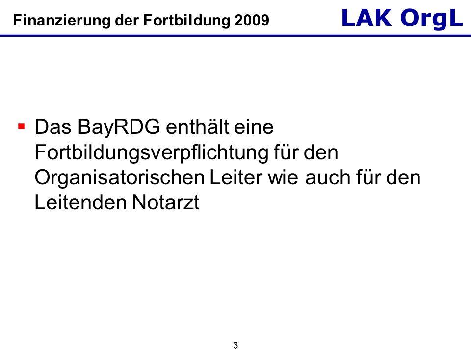 LAK OrgL 3 Finanzierung der Fortbildung 2009  Das BayRDG enthält eine Fortbildungsverpflichtung für den Organisatorischen Leiter wie auch für den Leitenden Notarzt