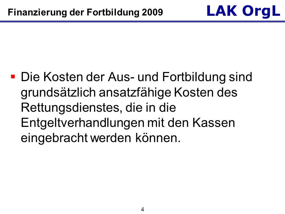 LAK OrgL 4 Finanzierung der Fortbildung 2009  Die Kosten der Aus- und Fortbildung sind grundsätzlich ansatzfähige Kosten des Rettungsdienstes, die in die Entgeltverhandlungen mit den Kassen eingebracht werden können.
