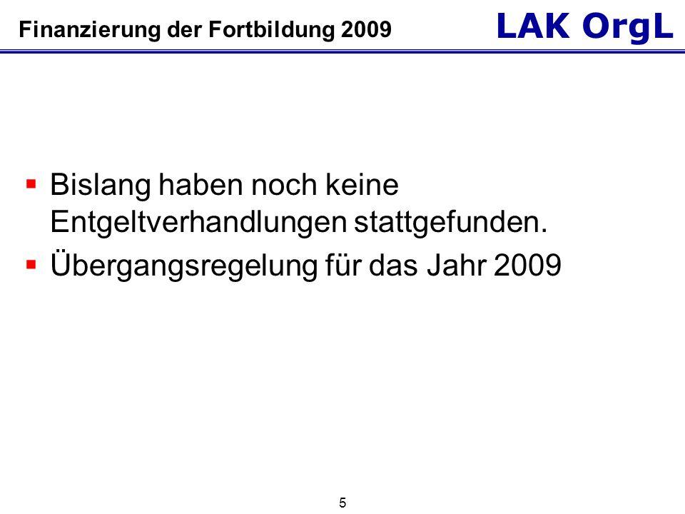 LAK OrgL 5 Finanzierung der Fortbildung 2009  Bislang haben noch keine Entgeltverhandlungen stattgefunden.