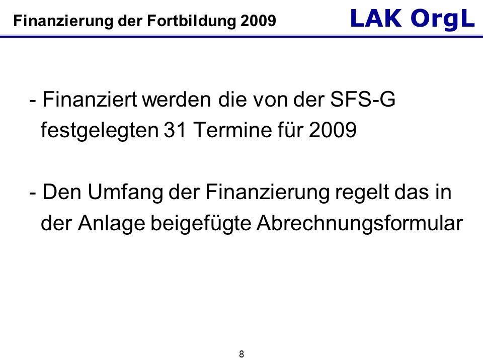 LAK OrgL 8 Finanzierung der Fortbildung 2009 - Finanziert werden die von der SFS-G festgelegten 31 Termine für 2009 - Den Umfang der Finanzierung regelt das in der Anlage beigefügte Abrechnungsformular